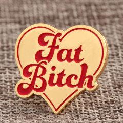 Fat Bitch Custom Pins
